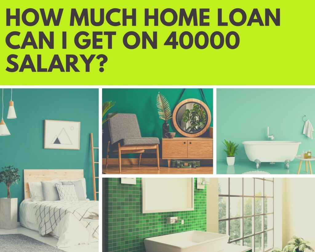 how much home loan can i get on 40000 salary?