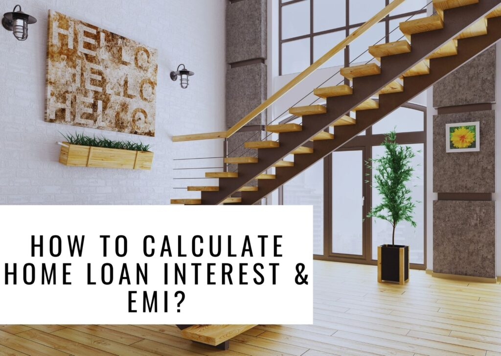 How To Calculate Home Loan Interest & EMI?